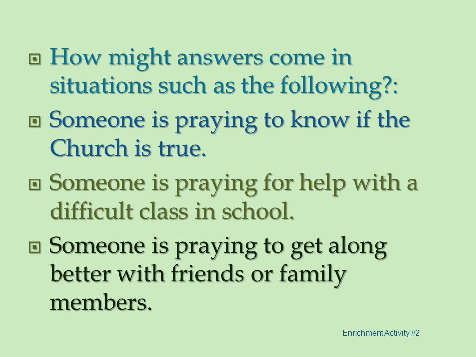 How might answers come in situations such as the following :