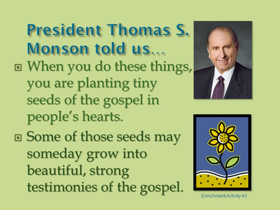President Thomas S. Monson told us…