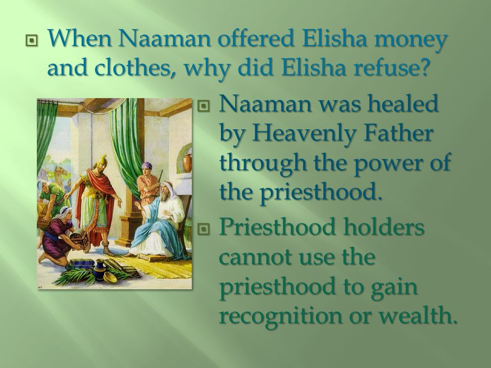 When Naaman offered Elisha money and clothes, why did Elisha refuse