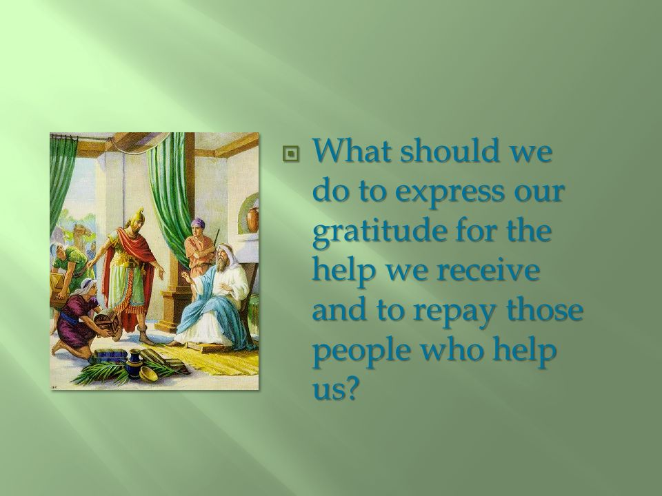 What should we do to express our gratitude for the help we receive and to repay those people who help us