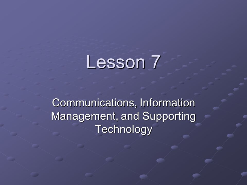 Communications, Information Management, and Supporting Technology