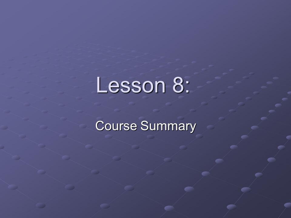 Lesson 8: Course Summary