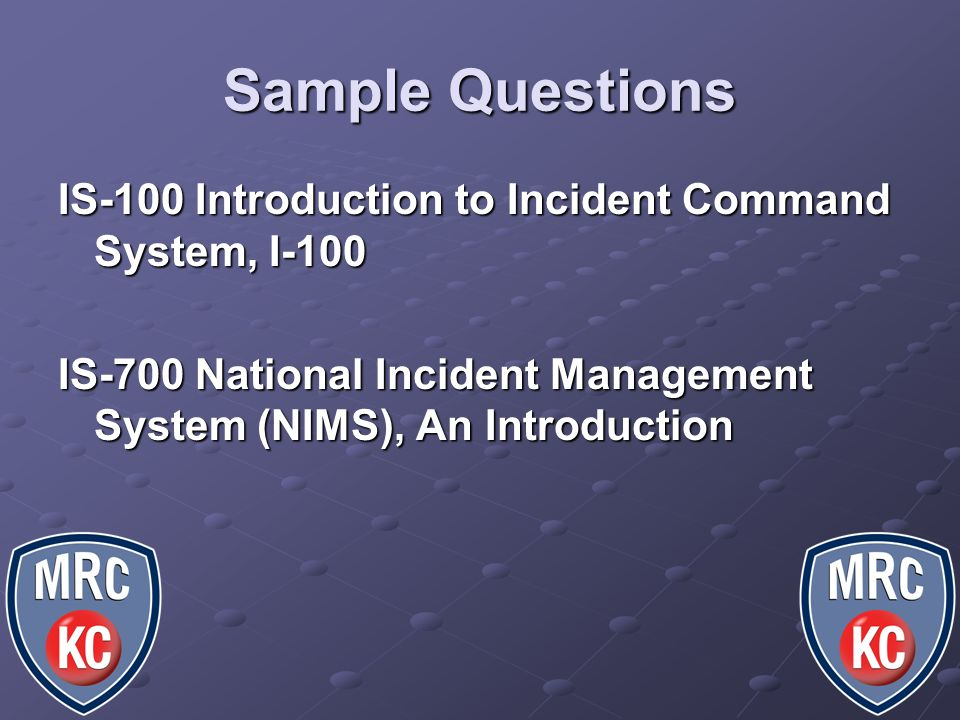 Sample Questions IS-100 Introduction to Incident Command System, I-100
