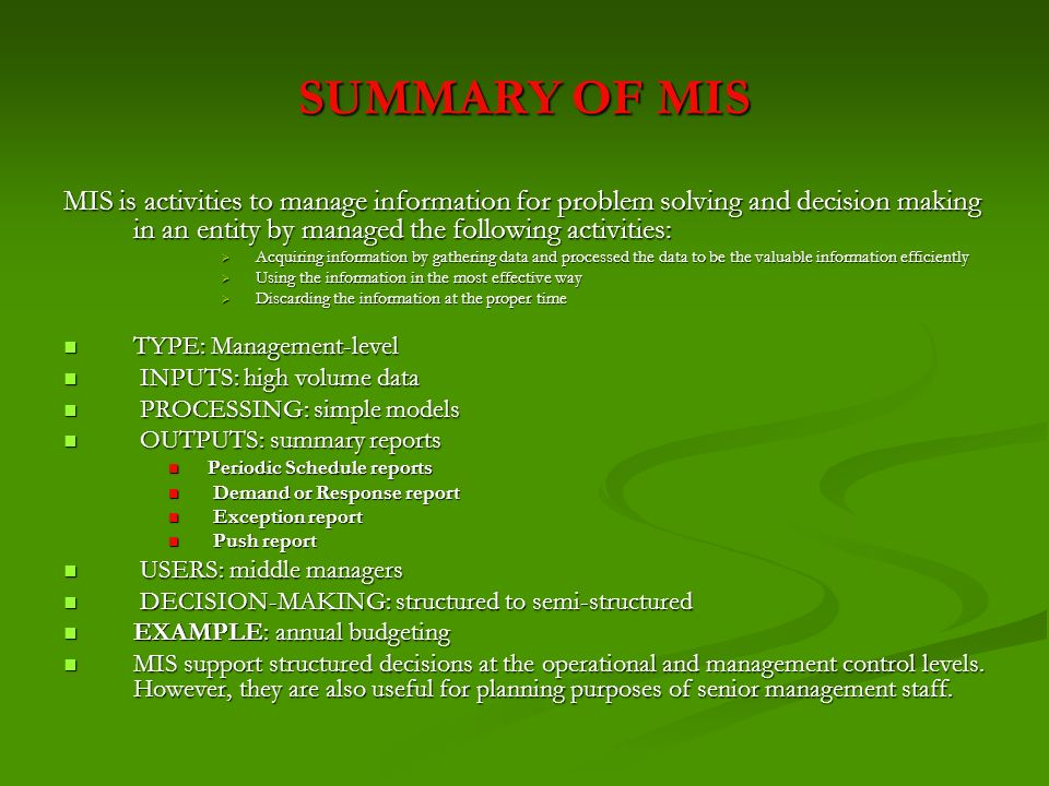 SUMMARY OF MIS MIS is activities to manage information for problem solving and decision making in an entity by managed the following activities: