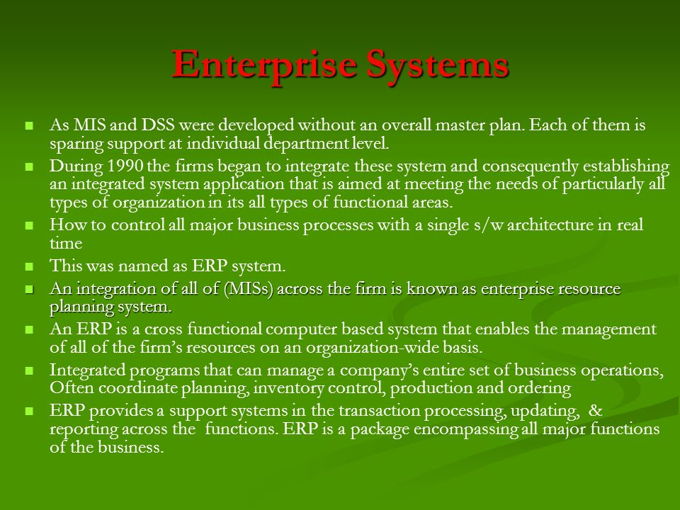 Enterprise Systems As MIS and DSS were developed without an overall master plan. Each of them is sparing support at individual department level.