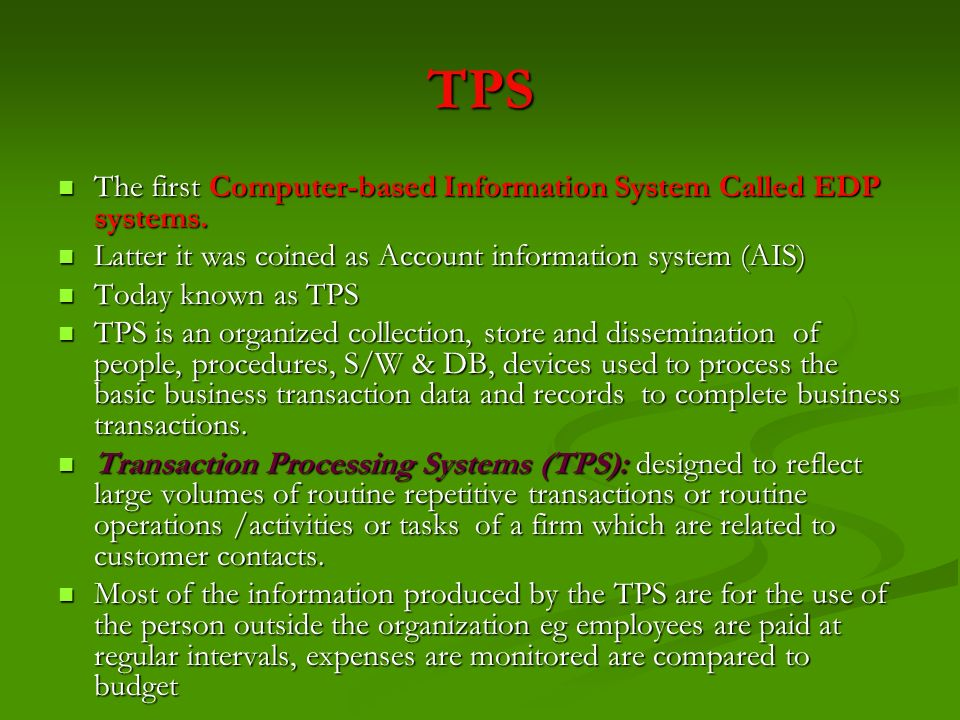 TPS The first Computer-based Information System Called EDP systems.
