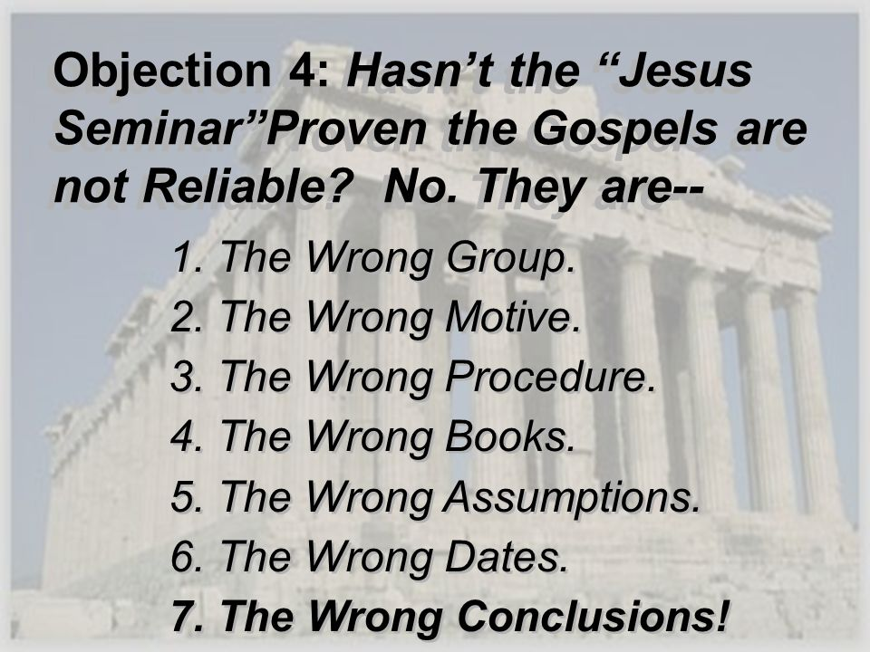 Objection 4: Hasn't the Jesus Seminar Proven the Gospels are not Reliable No. They are--