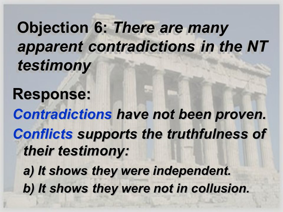 Objection 6: There are many apparent contradictions in the NT testimony