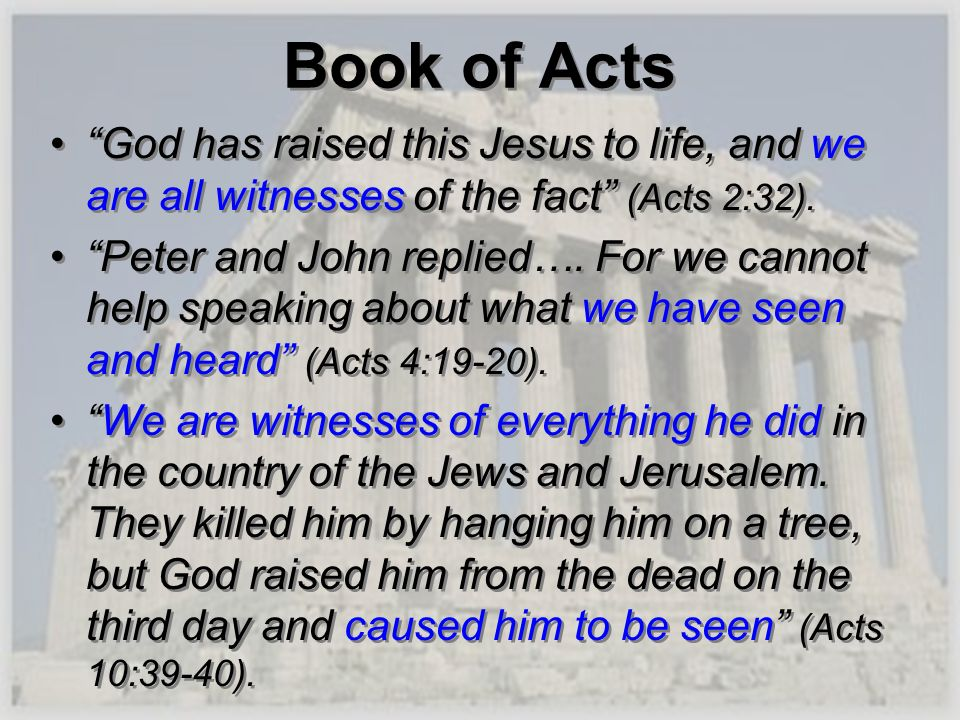 Book of Acts God has raised this Jesus to life, and we are all witnesses of the fact (Acts 2:32).