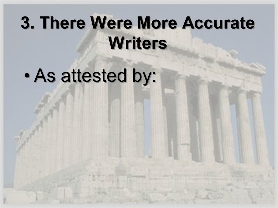 3. There Were More Accurate Writers