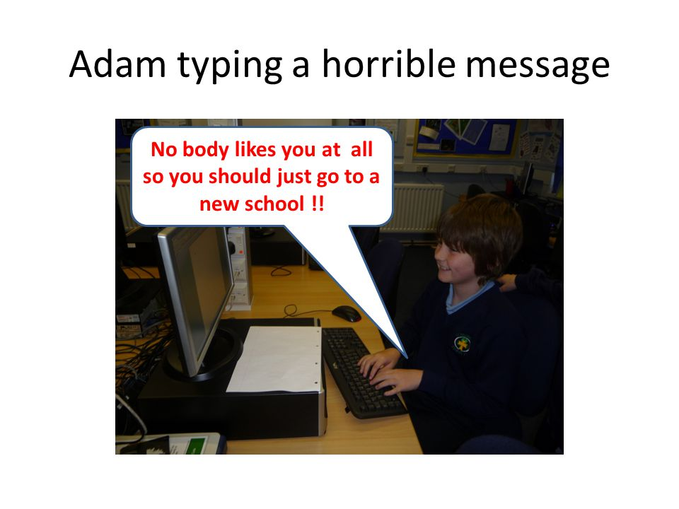 Adam typing a horrible message