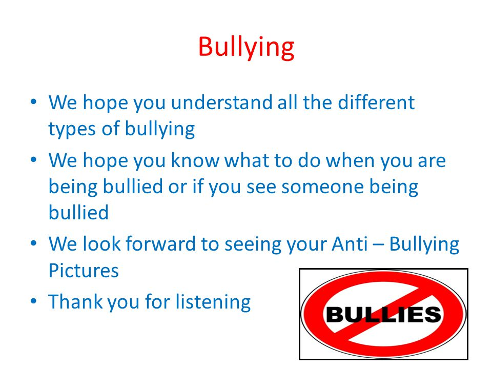 Bullying We hope you understand all the different types of bullying