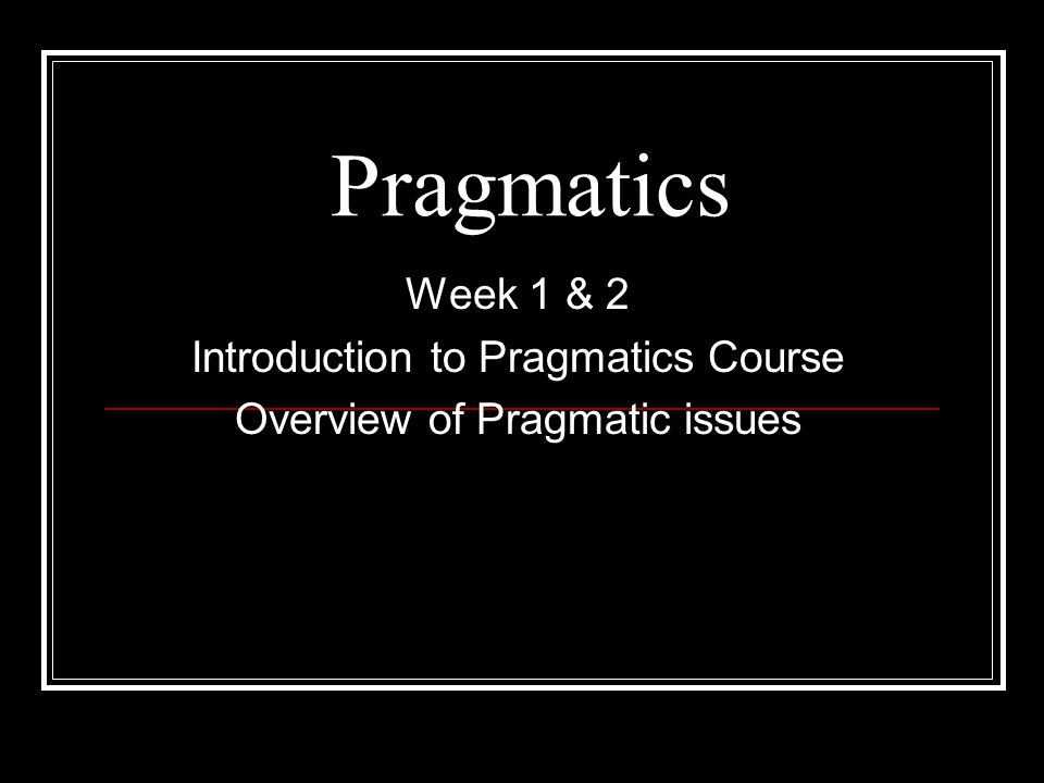 Pragmatics Week 1 & 2 Introduction to Pragmatics Course