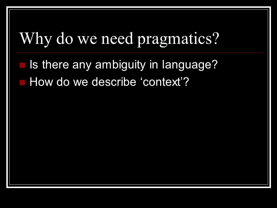 Why do we need pragmatics