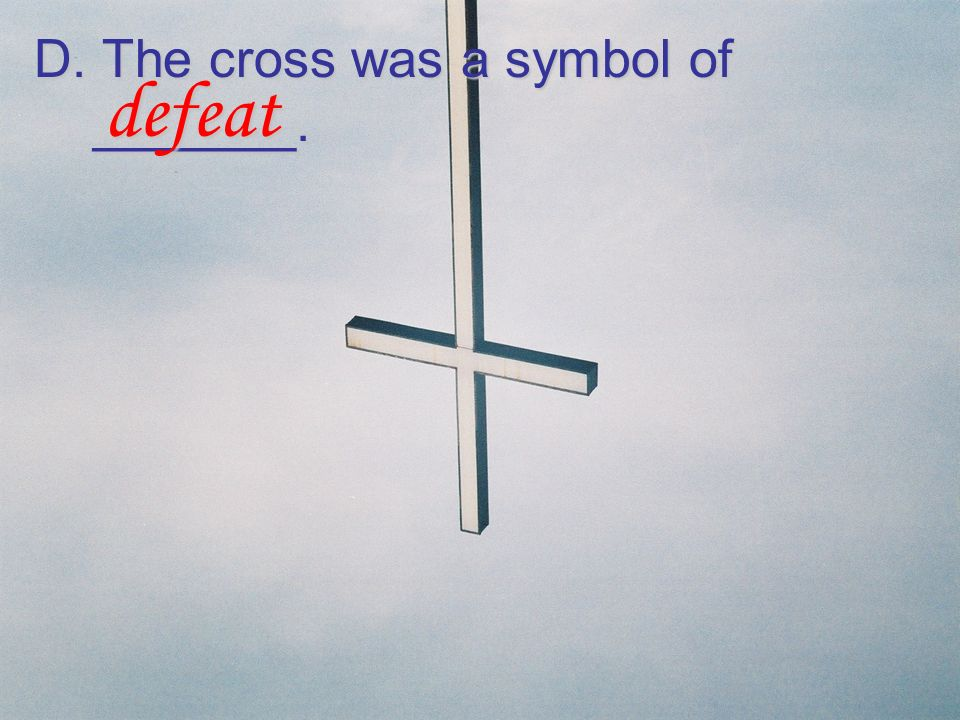 D. The cross was a symbol of _______.
