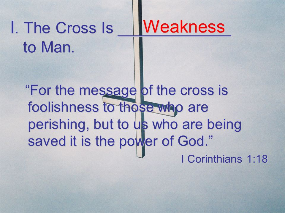 I. The Cross Is _____________ to Man.