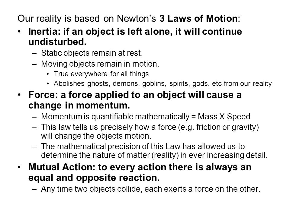 Our reality is based on Newton's 3 Laws of Motion: