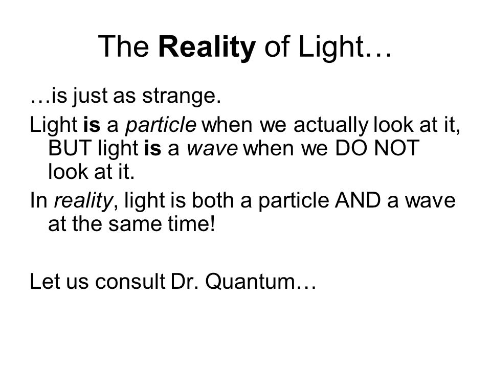 The Reality of Light… …is just as strange.