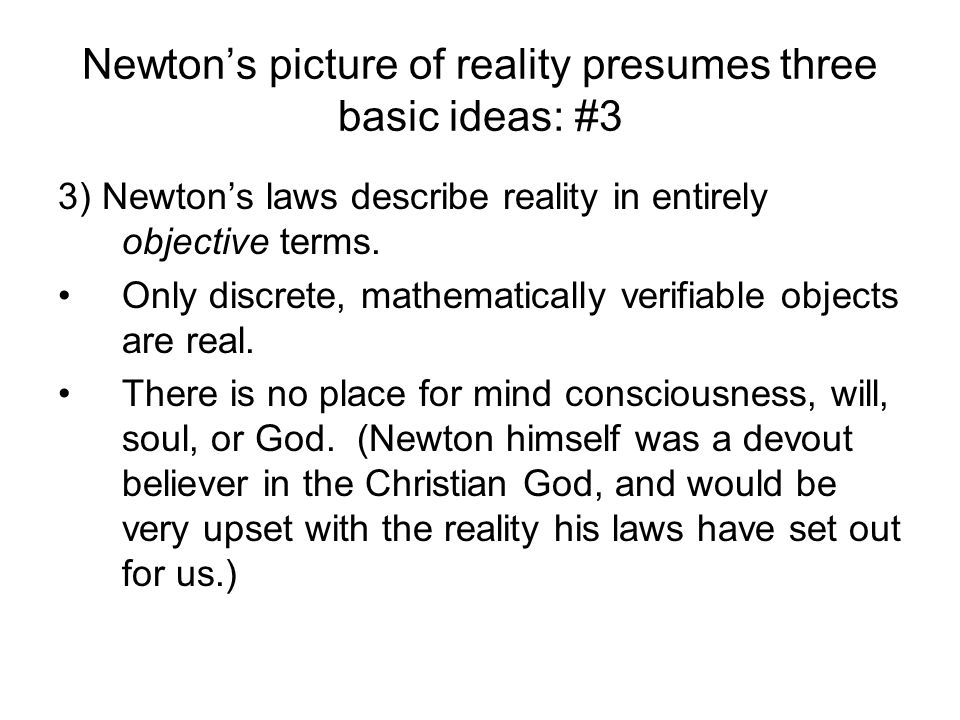 Newton's picture of reality presumes three basic ideas: #3
