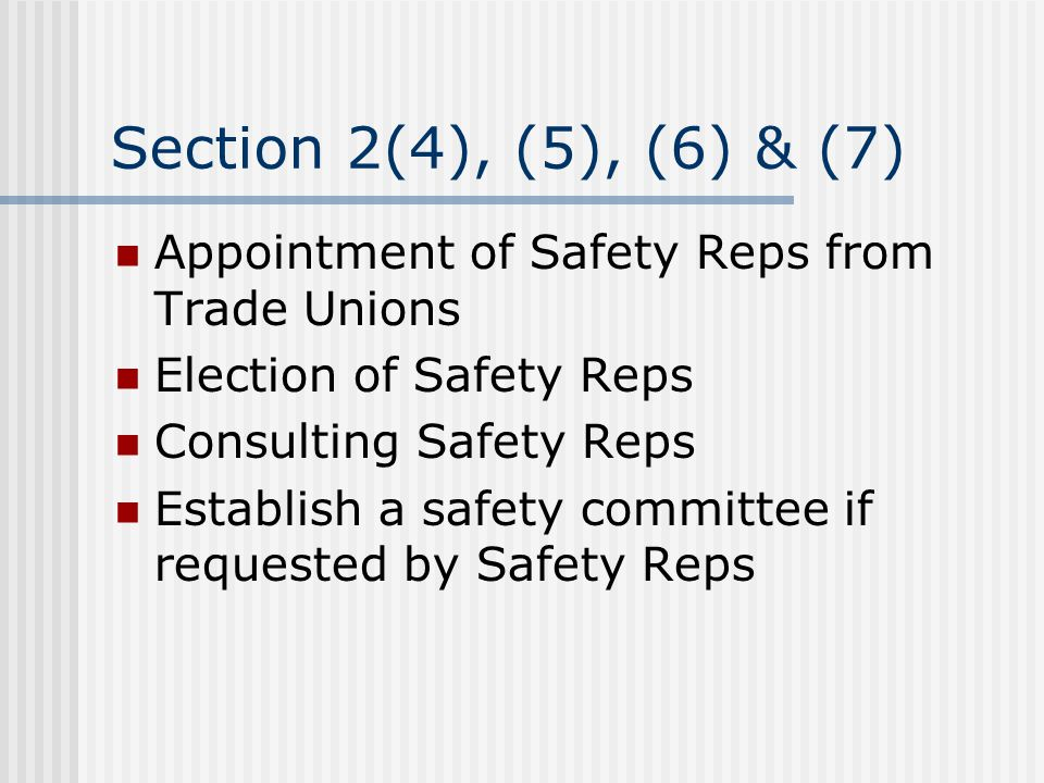 Section 2(4), (5), (6) & (7) Appointment of Safety Reps from Trade Unions. Election of Safety Reps.