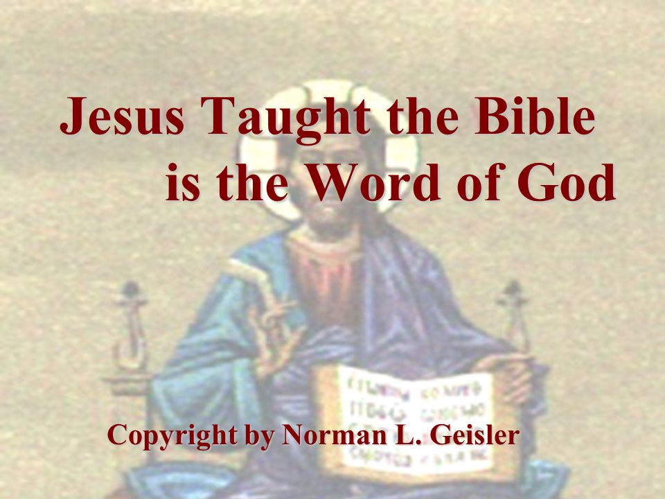Jesus Taught the Bible is the Word of God