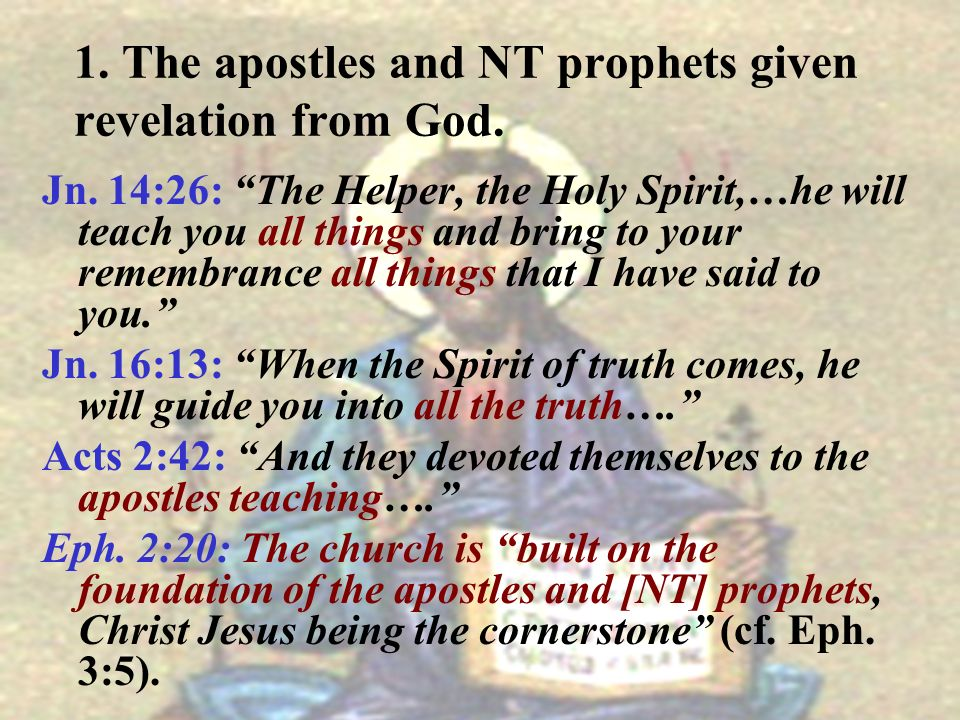 1. The apostles and NT prophets given revelation from God.