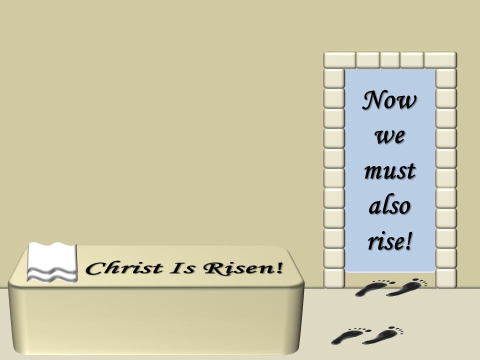 Now we must also rise! Christ Is Risen!