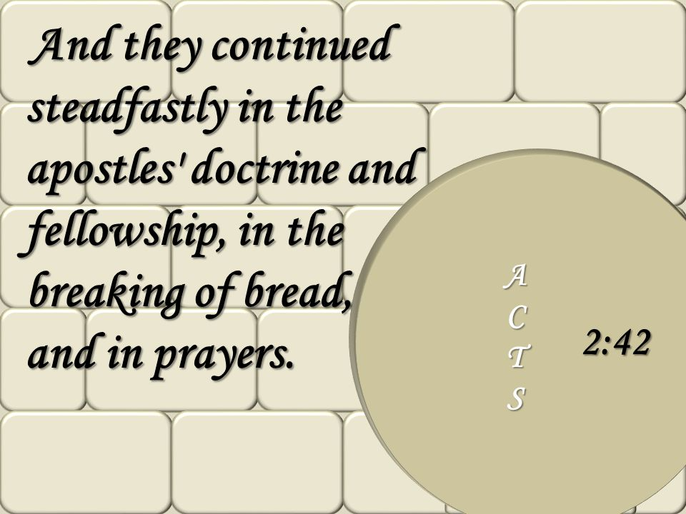 And they continued steadfastly in the apostles doctrine and fellowship, in the breaking of bread, and in prayers.
