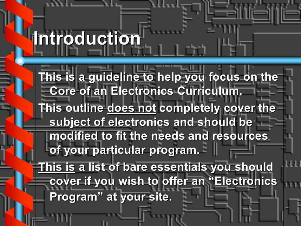 Introduction This is a guideline to help you focus on the Core of an Electronics Curriculum.