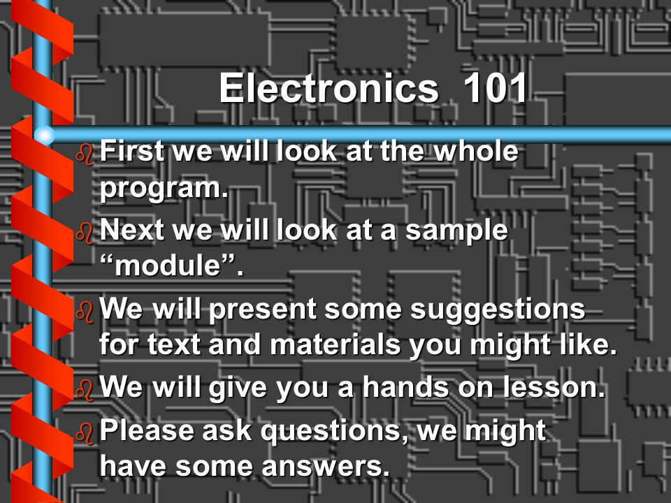 Electronics 101 First we will look at the whole program.