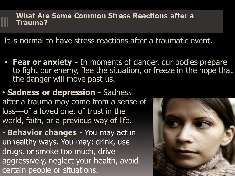It is normal to have stress reactions after a traumatic event.