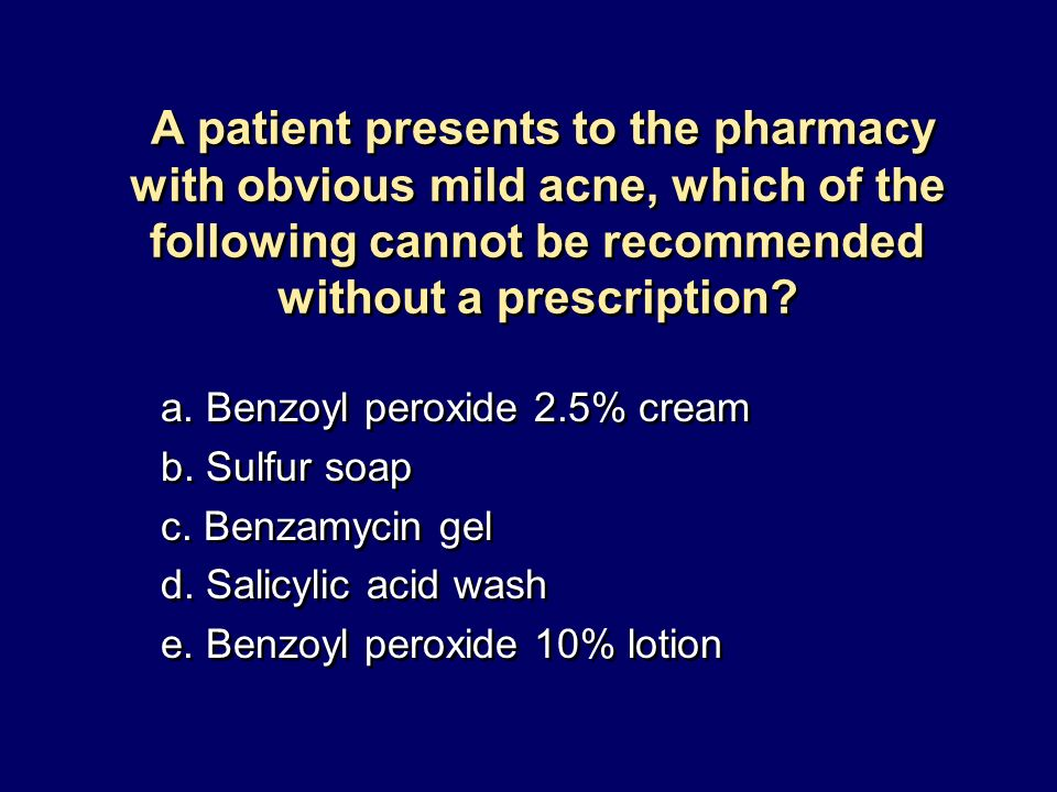 A patient presents to the pharmacy with obvious mild acne, which of the following cannot be recommended without a prescription