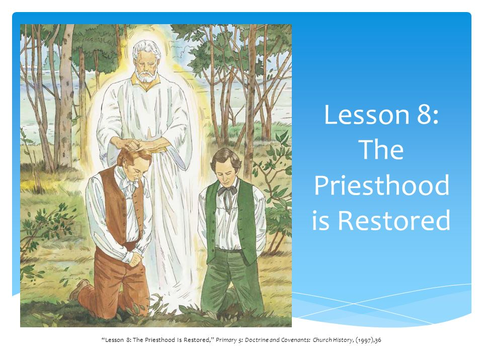 Lesson 8: The Priesthood is Restored