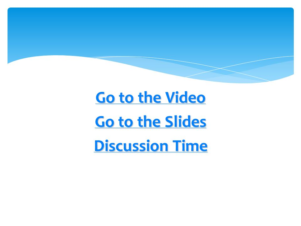 Go to the Video Go to the Slides Discussion Time