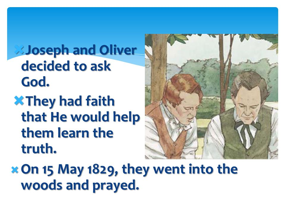 Joseph and Oliver decided to ask God.