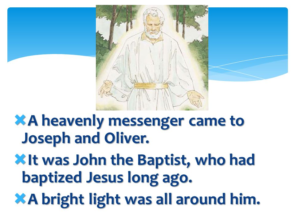 A heavenly messenger came to Joseph and Oliver.