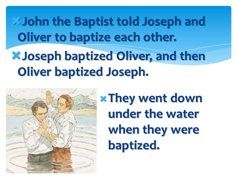 John the Baptist told Joseph and Oliver to baptize each other.