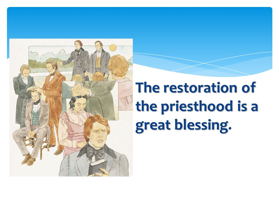 The restoration of the priesthood is a great blessing.
