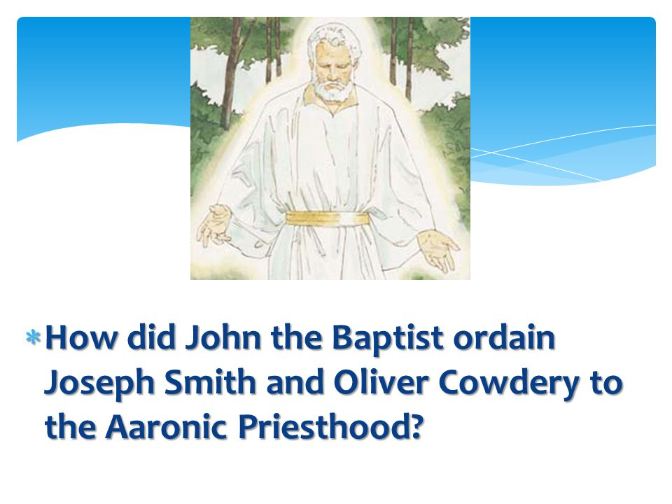 How did John the Baptist ordain Joseph Smith and Oliver Cowdery to the Aaronic Priesthood