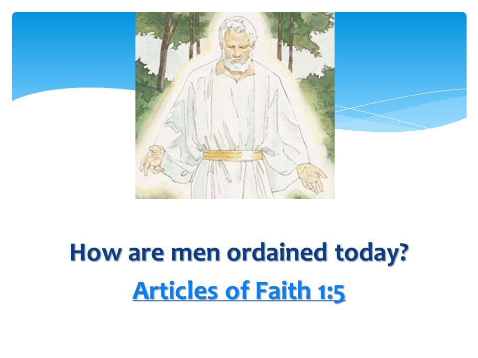 How are men ordained today Articles of Faith 1:5
