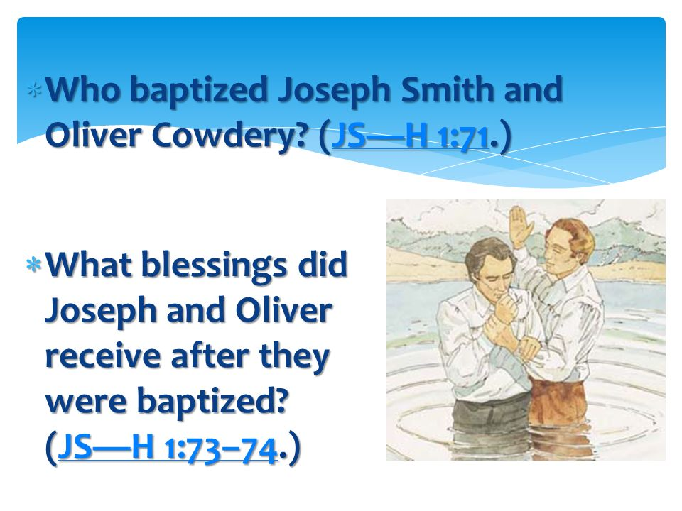 Who baptized Joseph Smith and Oliver Cowdery (JS—H 1:71.)