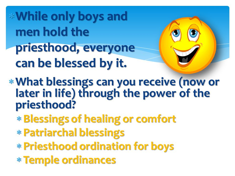 While only boys and men hold the priesthood, everyone can be blessed by it.