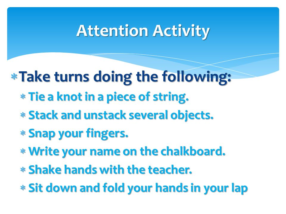 Attention Activity Take turns doing the following: