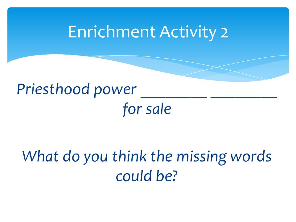 Enrichment Activity 2 Priesthood power ________ ________ for sale What do you think the missing words could be.