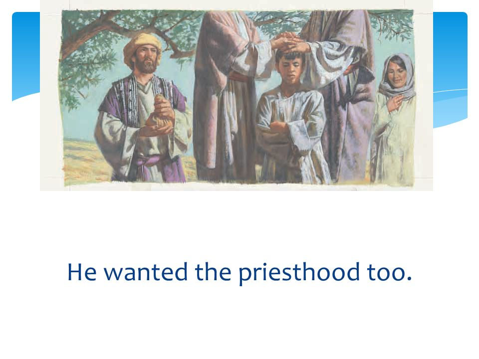 He wanted the priesthood too.