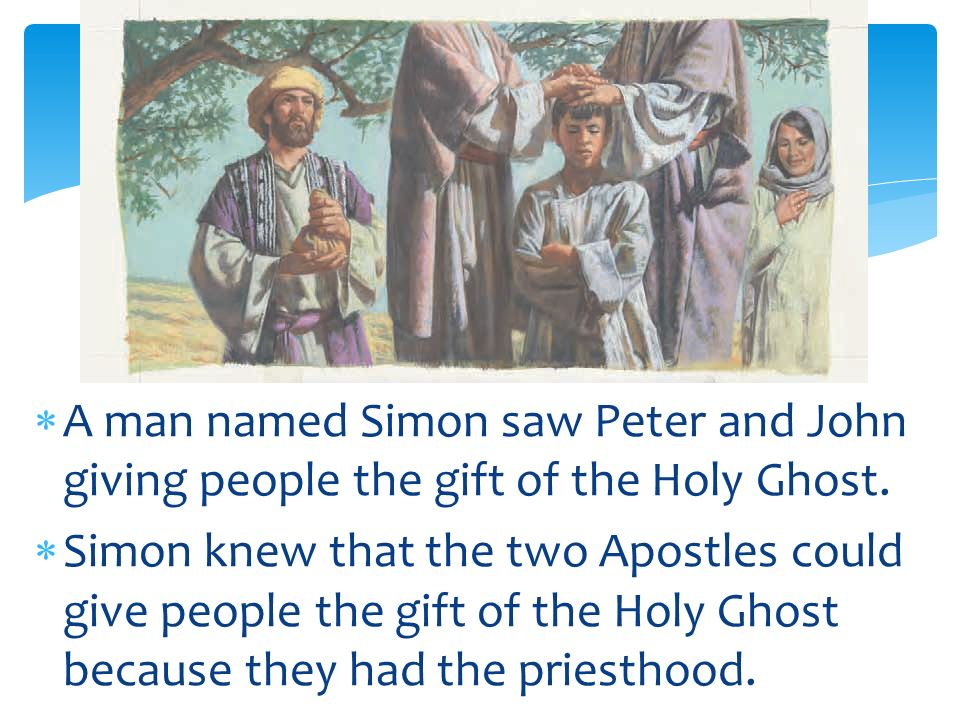 A man named Simon saw Peter and John giving people the gift of the Holy Ghost.