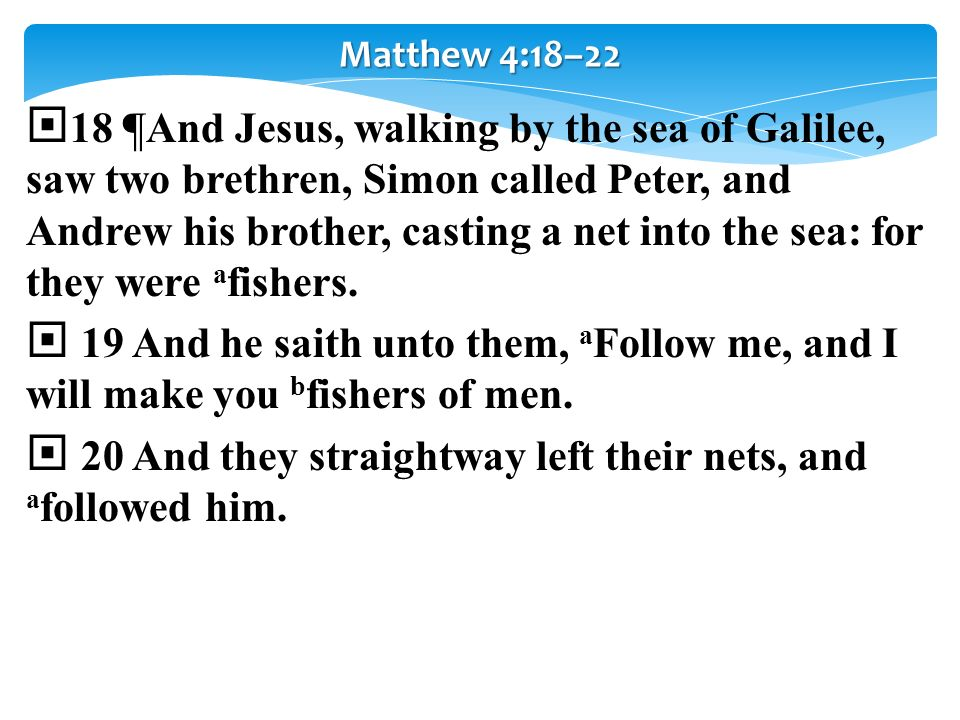 20 And they straightway left their nets, and afollowed him.