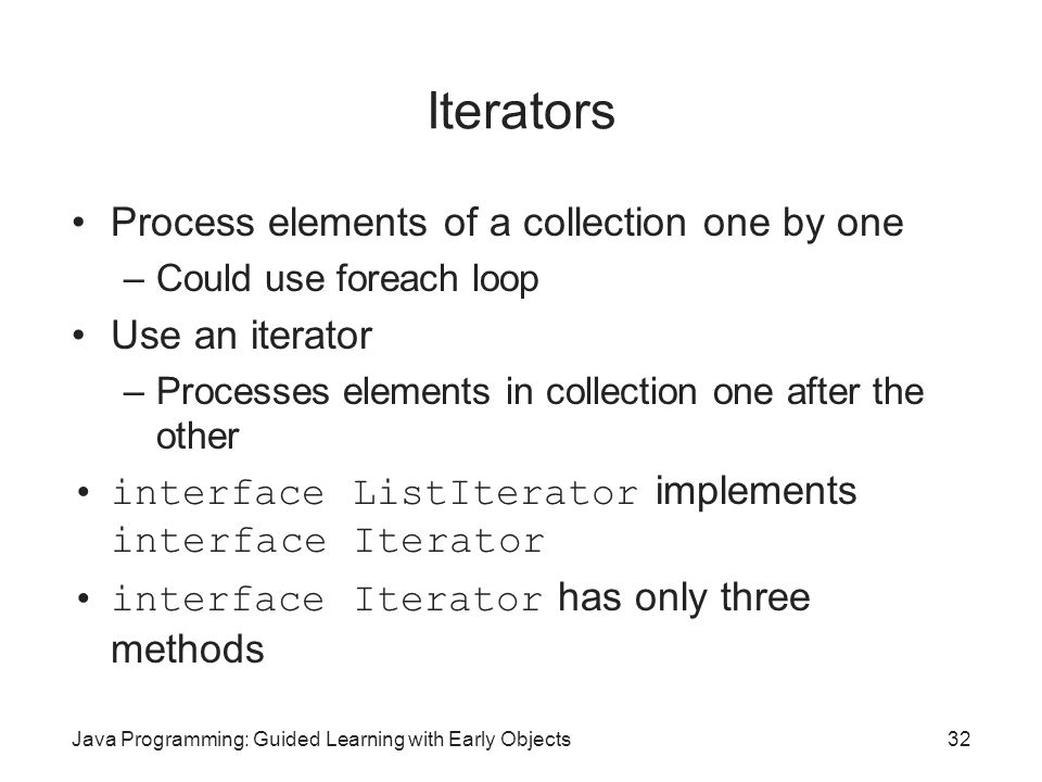 Iterators Process elements of a collection one by one Use an iterator