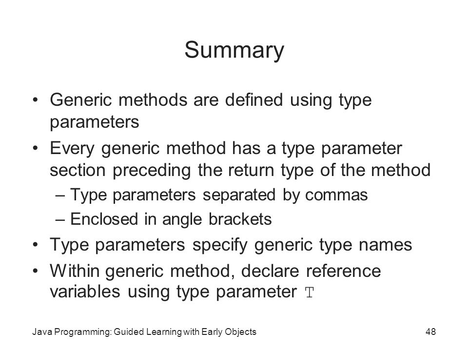 Summary Generic methods are defined using type parameters