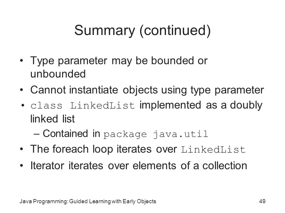 Summary (continued) Type parameter may be bounded or unbounded